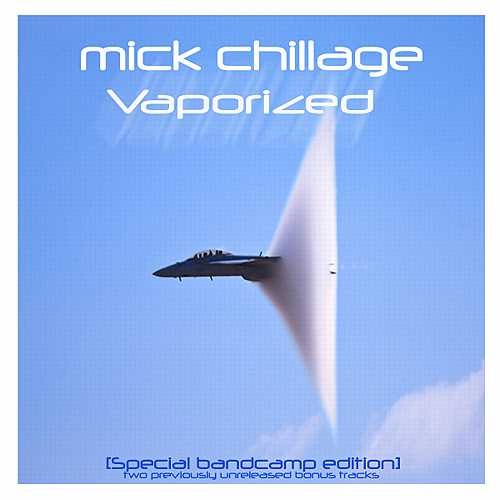 Mick Chillage Vaporized [Special Bandcamp Edition] (2013)